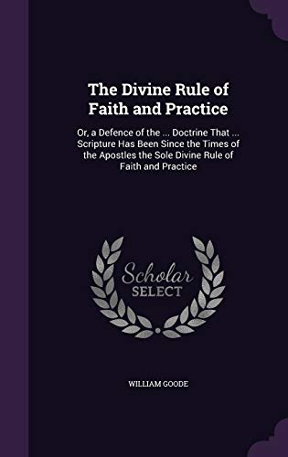 9781341250194: The Divine Rule of Faith and Practice: Or, a Defence of the Doctrine That Scripture Has Been Since the Times of the Apostles the Sole Divine Rule of Faith and Practice