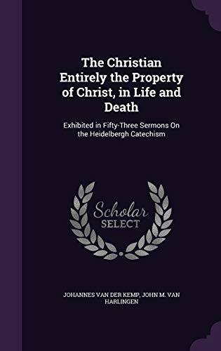 9781341250644: The Christian Entirely the Property of Christ, in Life and Death: Exhibited in Fifty-Three Sermons on the Heidelbergh Catechism
