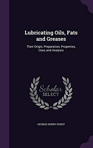 9781341257865: Lubricating Oils, Fats and Greases: Their Origin, Preparation, Properties, Uses and Analysis