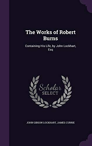 9781341264757: The Works of Robert Burns: Containing His Life, by John Lockhart, Esq
