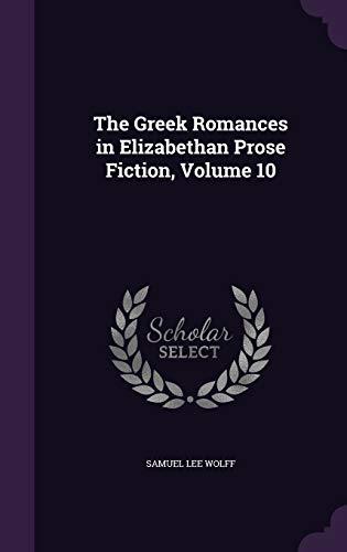 9781341266119: The Greek Romances in Elizabethan Prose Fiction, Volume 10