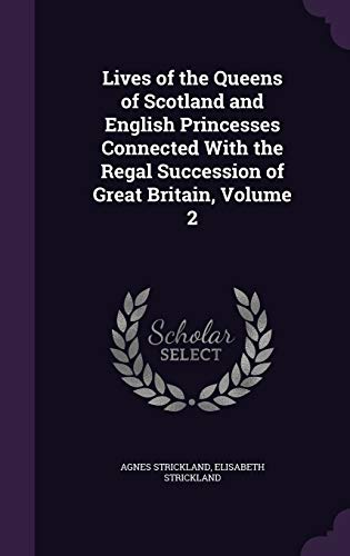 9781341270338: Lives of the Queens of Scotland and English Princesses Connected with the Regal Succession of Great Britain, Volume 2