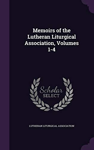 9781341270444: Memoirs of the Lutheran Liturgical Association, Volumes 1-4