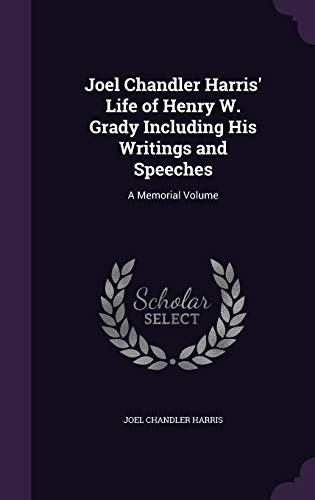 9781341271489: Joel Chandler Harris' Life of Henry W. Grady Including His Writings and Speeches: A Memorial Volume