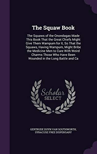 The Squaw Book: The Squaws of the: Gertrude Duyn Van