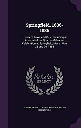 9781341278273: Springfield, 1636-1886: History of Town and City: Including an Account of the Quarter-Millennial Celebration at Springfield, Mass., May 25 and 26, 1886