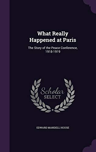 9781341282935: What Really Happened at Paris: The Story of the Peace Conference, 1918-1919