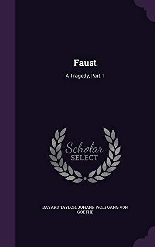 Faust: A Tragedy, Part 1 (Hardback): Bayard Taylor, Johann