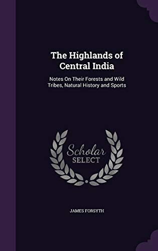 9781341283321: The Highlands of Central India: Notes on Their Forests and Wild Tribes, Natural History and Sports