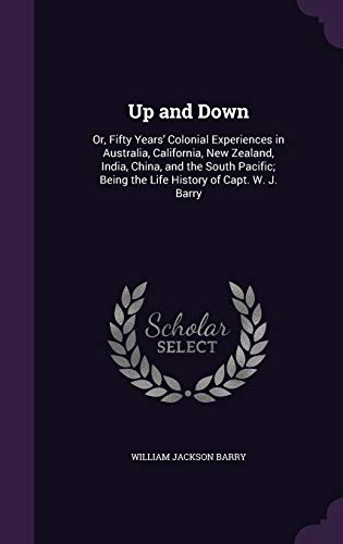9781341285554: Up and Down: Or, Fifty Years' Colonial Experiences in Australia, California, New Zealand, India, China, and the South Pacific; Being the Life History of Capt. W. J. Barry