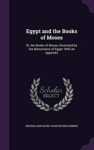 9781341288210: Egypt and the Books of Moses: Or, the Books of Moses, Illustrated by the Monuments of Egypt: With an Appendix