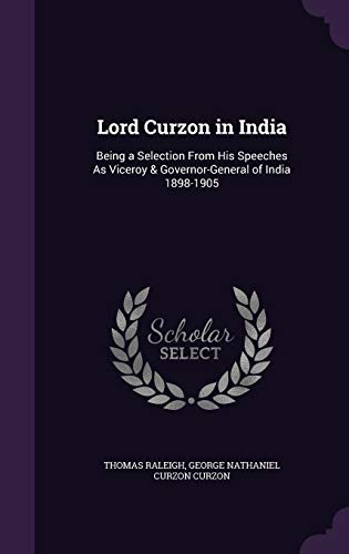 9781341295850: Lord Curzon in India: Being a Selection from His Speeches as Viceroy & Governor-General of India 1898-1905