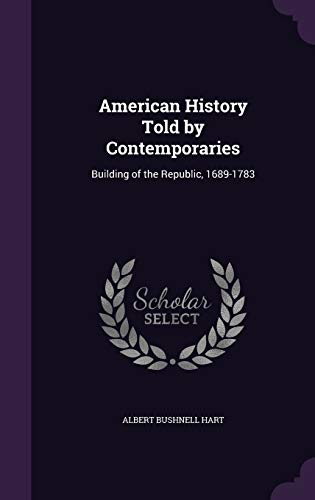 9781341296185: American History Told by Contemporaries: Building of the Republic, 1689-1783