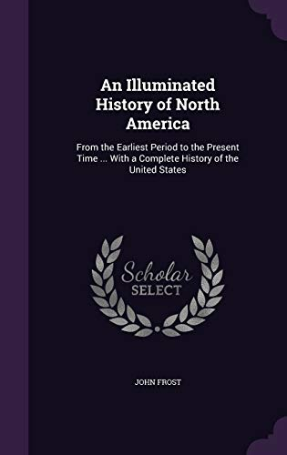 9781341297618: An Illuminated History of North America: From the Earliest Period to the Present Time ... with a Complete History of the United States