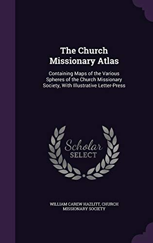 9781341299025: The Church Missionary Atlas: Containing Maps of the Various Spheres of the Church Missionary Society, with Illustrative Letter-Press