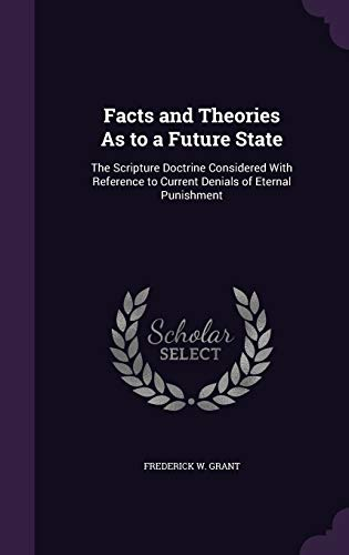 9781341304194: Facts and Theories as to a Future State: The Scripture Doctrine Considered with Reference to Current Denials of Eternal Punishment
