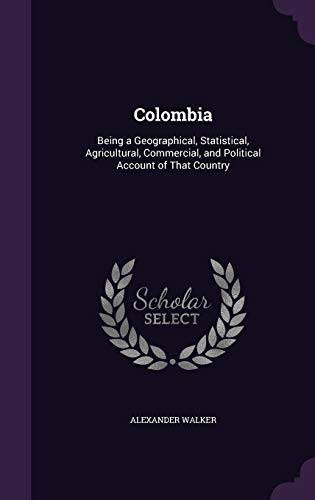 9781341305603: Colombia: Being a Geographical, Statistical, Agricultural, Commercial, and Political Account of That Country
