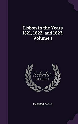 Lisbon in the Years 1821, 1822, and: Marianne Baillie