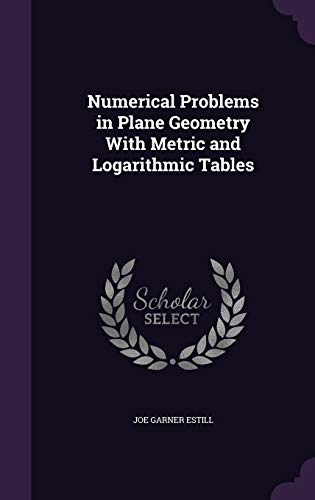 9781341312731: Numerical Problems in Plane Geometry with Metric and Logarithmic Tables
