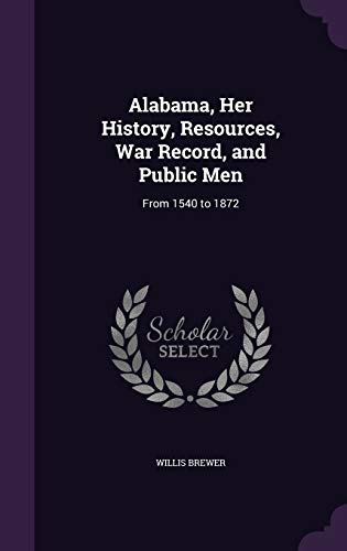 9781341316500: Alabama, Her History, Resources, War Record, and Public Men: From 1540 to 1872