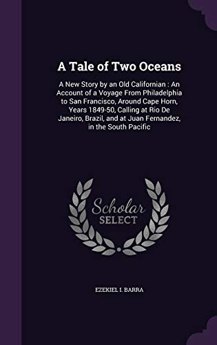 9781341317590: A Tale of Two Oceans: A New Story by an Old Californian: An Account of a Voyage from Philadelphia to San Francisco, Around Cape Horn, Years 1849-50, ... and at Juan Fernandez, in the South Pacific