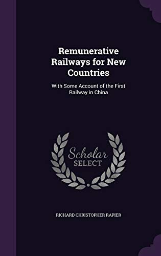 Remunerative Railways for New Countries: With Some: Richard Christopher Rapier