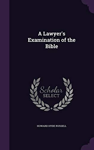 A Lawyer s Examination of the Bible: Howard Hyde Russell