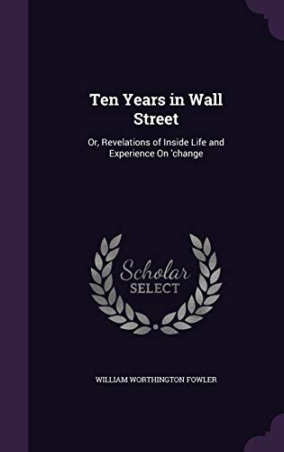 9781341331565: Ten Years in Wall Street: Or, Revelations of Inside Life and Experience on 'Change