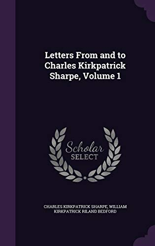 9781341336355: Letters from and to Charles Kirkpatrick Sharpe, Volume 1