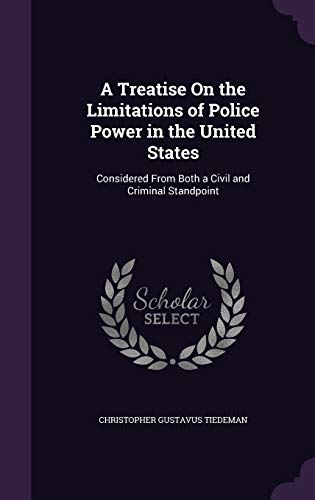 9781341337949: A Treatise on the Limitations of Police Power in the United States: Considered from Both a Civil and Criminal Standpoint