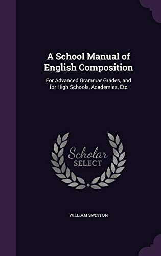 9781341339332: A School Manual of English Composition: For Advanced Grammar Grades, and for High Schools, Academies, Etc