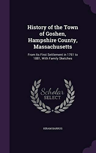 9781341341076: History of the Town of Goshen, Hampshire County, Massachusetts: From Its First Settlement in 1761 to 1881, with Family Sketches