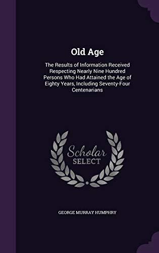 9781341344152: Old Age: The Results of Information Received Respecting Nearly Nine Hundred Persons Who Had Attained the Age of Eighty Years, Including Seventy-Four Centenarians