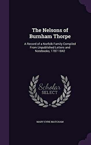9781341344688: The Nelsons of Burnham Thorpe: A Record of a Norfolk Family Compiled from Unpublished Letters and Notebooks, 1787-1842