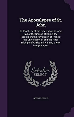 The Apocalypse of St. John: Or Prophecy: Croly, George