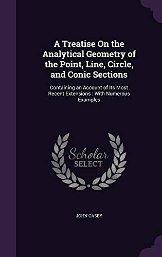 9781341350016: A Treatise on the Analytical Geometry of the Point, Line, Circle, and Conic Sections: Containing an Account of Its Most Recent Extensions: With Numerous Examples