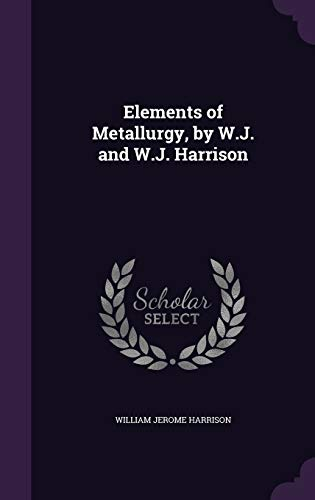 9781341351150: Elements of Metallurgy, by W.J. and W.J. Harrison