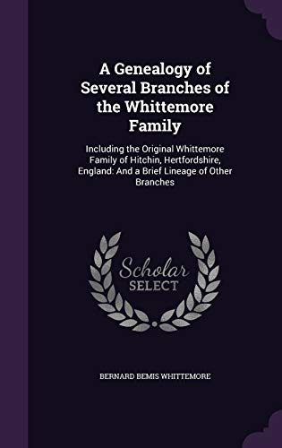 9781341352508: A Genealogy of Several Branches of the Whittemore Family: Including the Original Whittemore Family of Hitchin, Hertfordshire, England: And a Brief Lineage of Other Branches