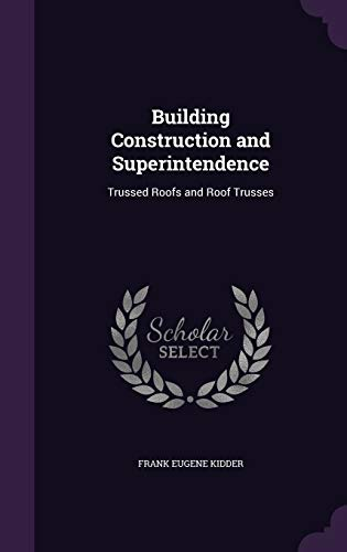 9781341353017: Building Construction and Superintendence: Trussed Roofs and Roof Trusses