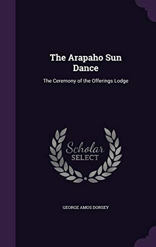 9781341361586: The Arapaho Sun Dance: The Ceremony of the Offerings Lodge