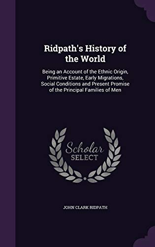 9781341363962: Ridpath's History of the World: Being an Account of the Ethnic Origin, Primitive Estate, Early Migrations, Social Conditions and Present Promise of the Principal Families of Men