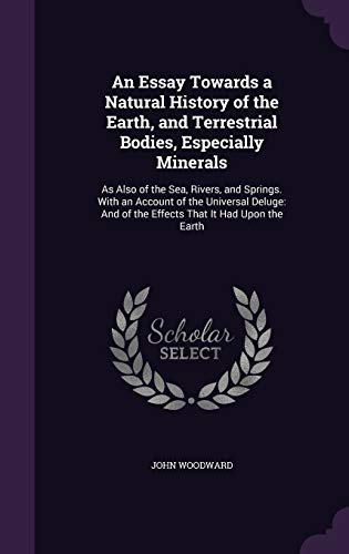 9781341365614: An Essay Towards a Natural History of the Earth, and Terrestrial Bodies, Especially Minerals: As Also of the Sea, Rivers, and Springs. with an Account ... And of the Effects That It Had Upon the Earth