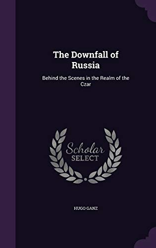 9781341368431: The Downfall of Russia: Behind the Scenes in the Realm of the Czar