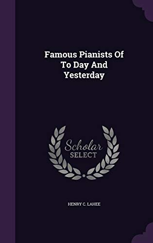 9781341372698: Famous Pianists of to Day and Yesterday
