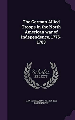 9781341373664: The German Allied Troops in the North American war of Independence, 1776-1783