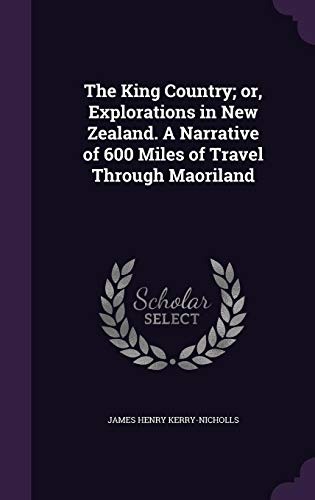 9781341376375: The King Country; or, Explorations in New Zealand. A Narrative of 600 Miles of Travel Through Maoriland