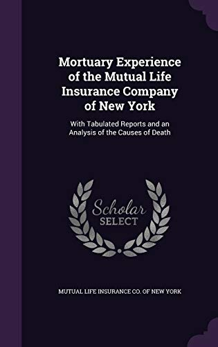 9781341377044: Mortuary Experience of the Mutual Life Insurance Company of New York: With Tabulated Reports and an Analysis of the Causes of Death