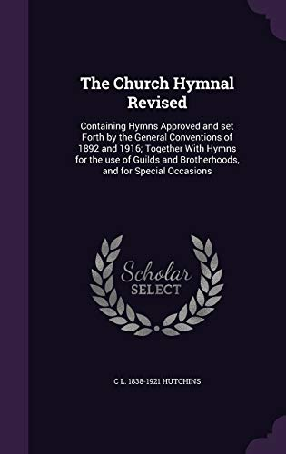 9781341378546: The Church Hymnal Revised: Containing Hymns Approved and Set Forth by the General Conventions of 1892 and 1916; Together with Hymns for the Use of Guilds and Brotherhoods, and for Special Occasions