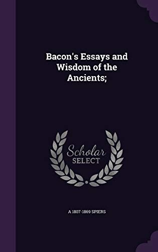 9781341383793: Bacon's Essays and Wisdom of the Ancients;