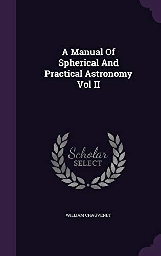 9781341384547: A Manual of Spherical and Practical Astronomy Vol II
